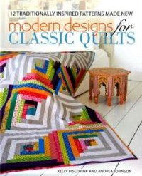 Modern Designs for Classic Quilts by Kelly Biscopink and Andrea Johnson for Krause Publications