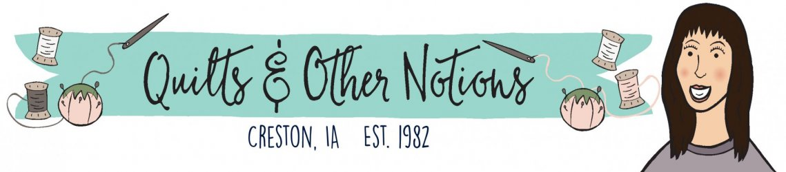 Quilts & Other Notions - Creston, IA - Since 1982