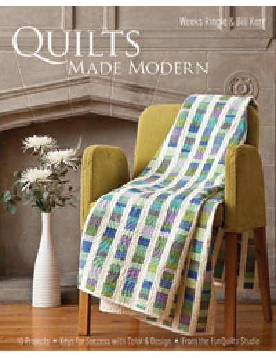 Quilts Made Modern by Weeks Ringle & Bill Kerr