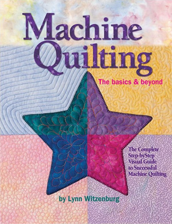Machine Quilting The  Basics & Beyond by Lynn Witzenburg