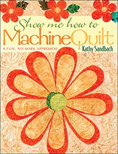 Show Me How to Machine Quilt by Kathy Sandbach last copies