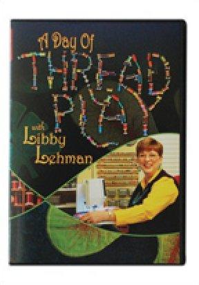 A Day of Thread Play with Libby Lehman DVD