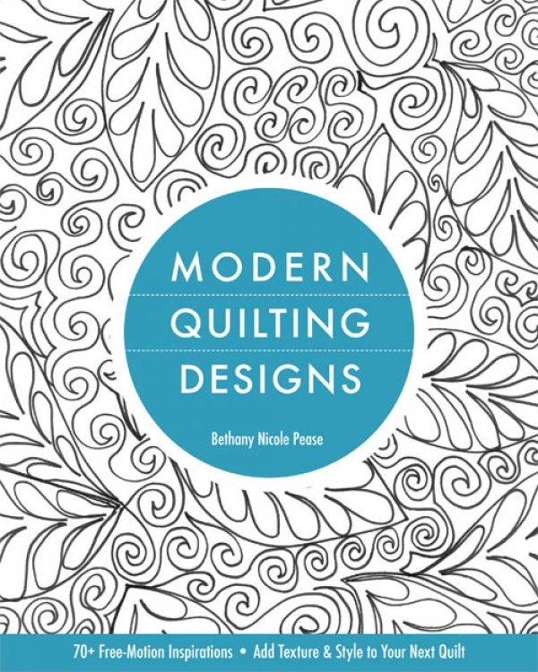 Modern Quilting Designs by Bethany Pease