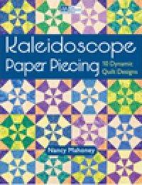 Kaleidoscope Paper Piecing 10 Dynamic Quilt Designs