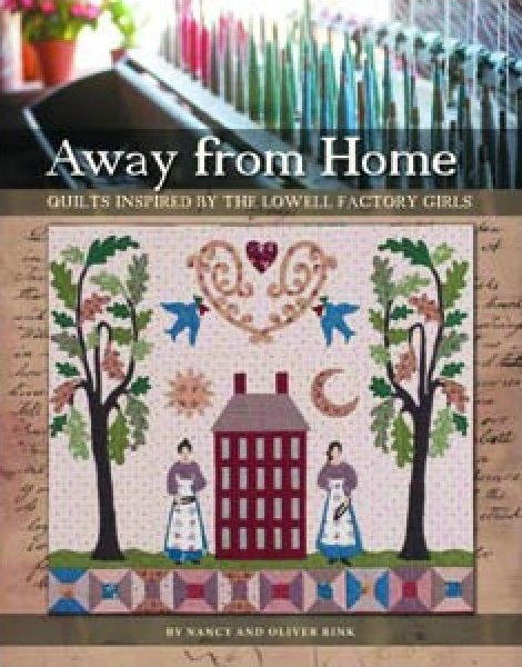 Away from Home:  Quilts Inspired by the Story of the Lowell Mill Girls