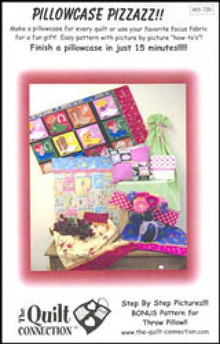 Pillowcase Pizzazz by The Quilt Connection