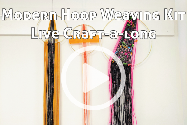 Modern Hoop Weaving Kit Live Craft-a-long link to You Tube Video