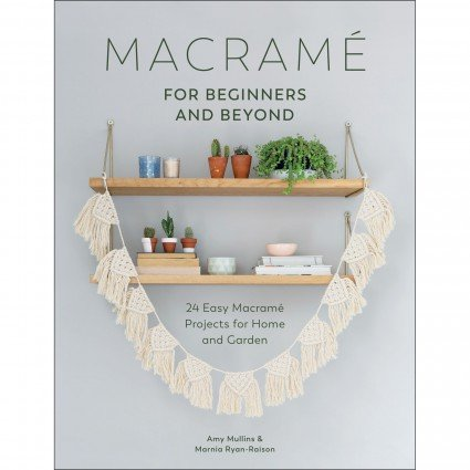 Macrame For Beginners and Beyond by Amy Mullins