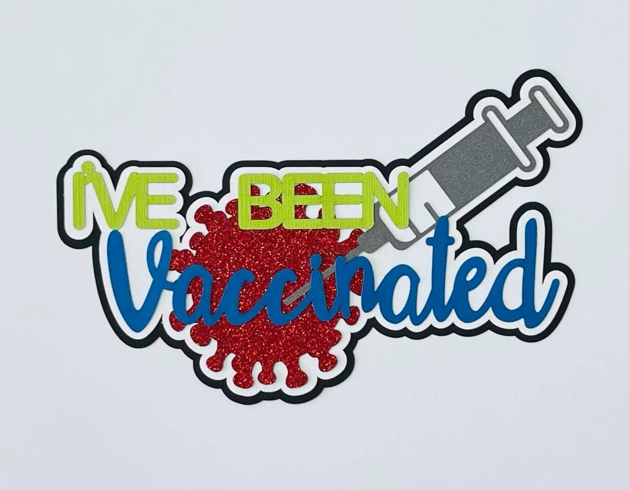 I've Been Vaccinated Laser Cut