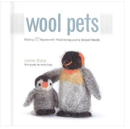 Book: Wool Pets:  Making 20 Figures With Wool Roving and a Barbed Needle by Laurie Sharp