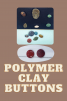 Polymer Clay for buttons and gems