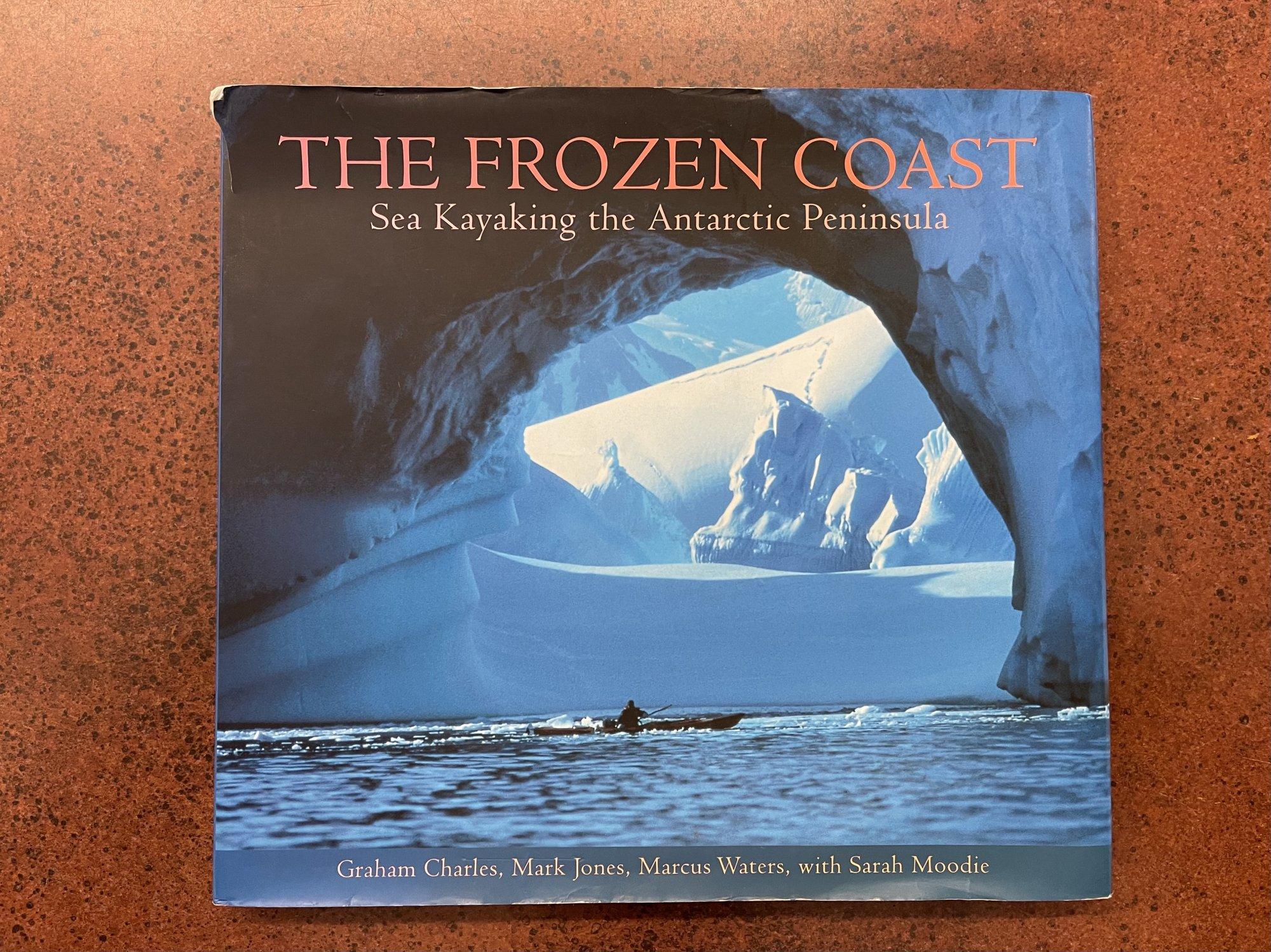The Frozen Coast: Sea Kayaking the Antarctic Peninsula - Hardcover