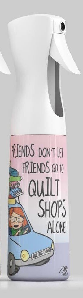 Misting Bottle-Friends don't let Friends go to Quilt Shops Alone