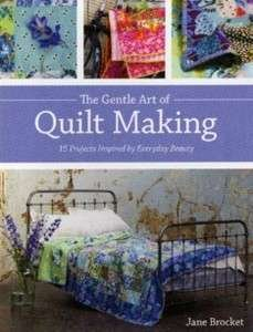 10785 The Gentle Art of Quiltmaking by Jane Brocket