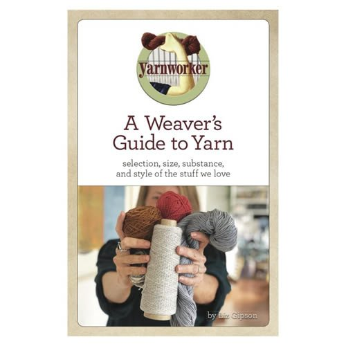A Weaver's Guide to Yarn