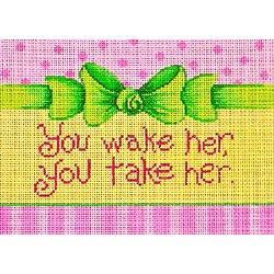 You wake her, You take her