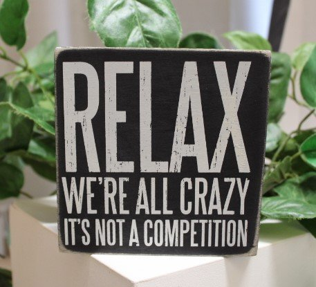 Primitives By Kathy sign  relax we're crazy