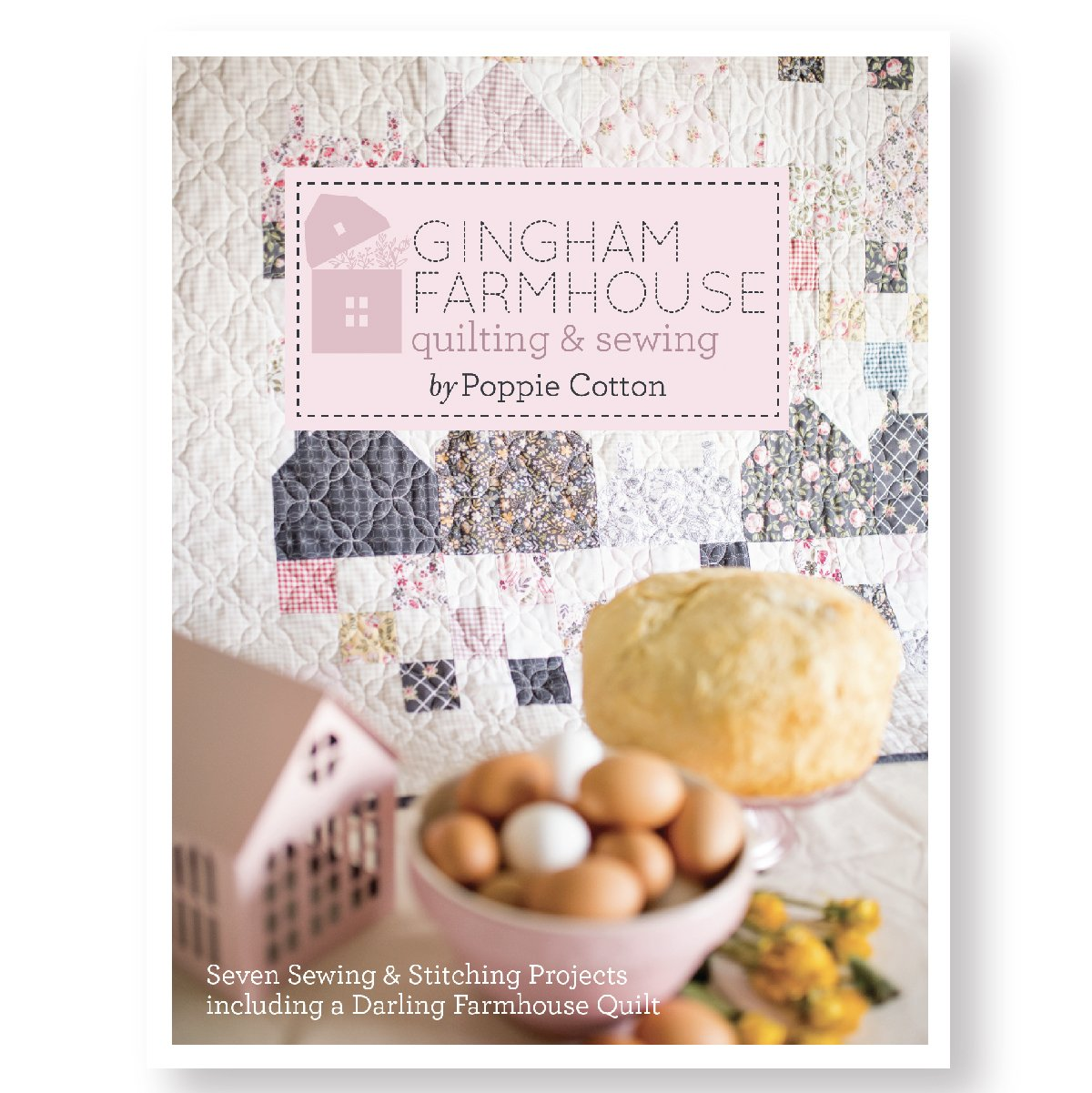 Gingham Farmhouse Project Booklet Quilting & Sewing/Poppie Cotton