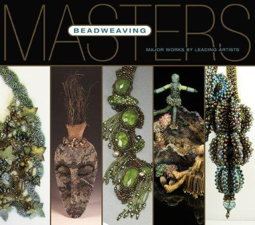 Beadweaving Masters - Major Works by Leading Artists