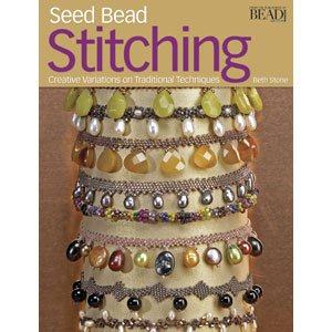 Seed Bead Stitching - Creative Variations on Traditional Techniques