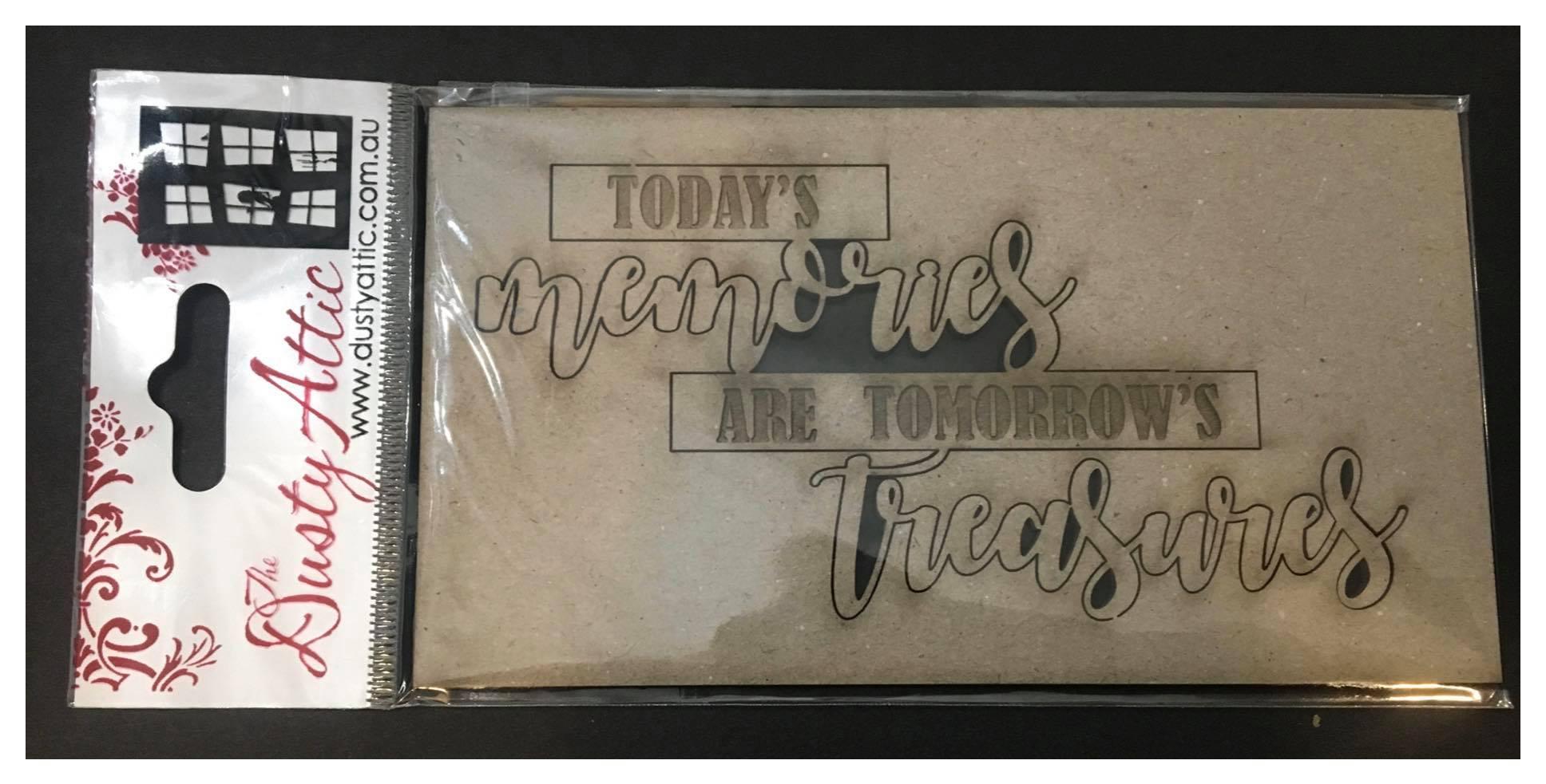 Dusty Attic Chipboard - Todays Memories Are Tomorrows Treasures