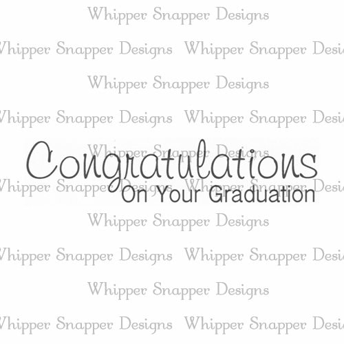 Whipper Snapper Designs - Congrats on Your Graduation Stamp