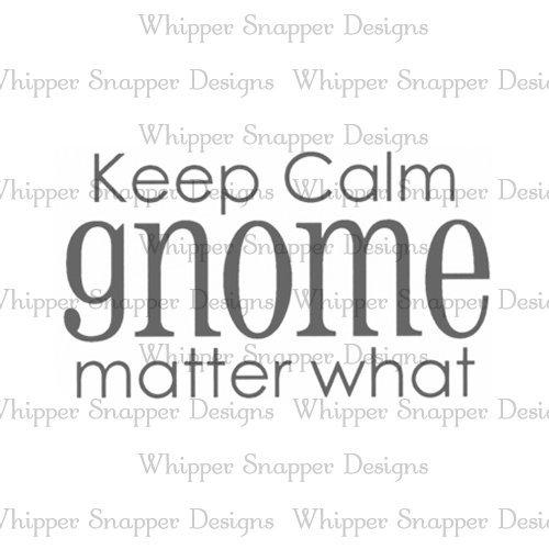 Whipper Snapper - Keep Calm Gnome Matter