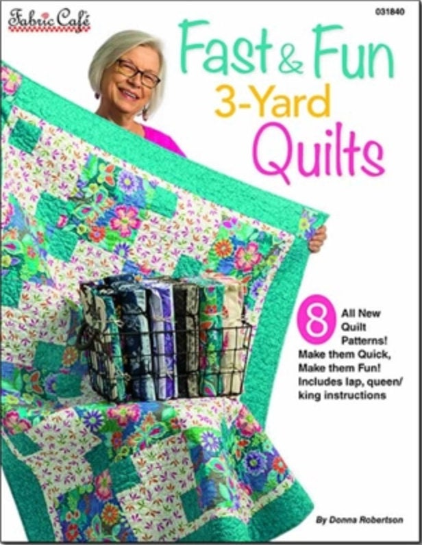 Fast & Fun 3-Yard Quilts by Donna Robertson of Fabric Cafe 8 new quilt patterns