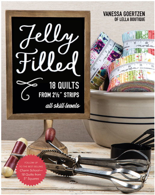 Jelly Filled Book by Vanessa Goertzen of Lella Boutique 18 quilts from 2 1/2 strips all skill levels