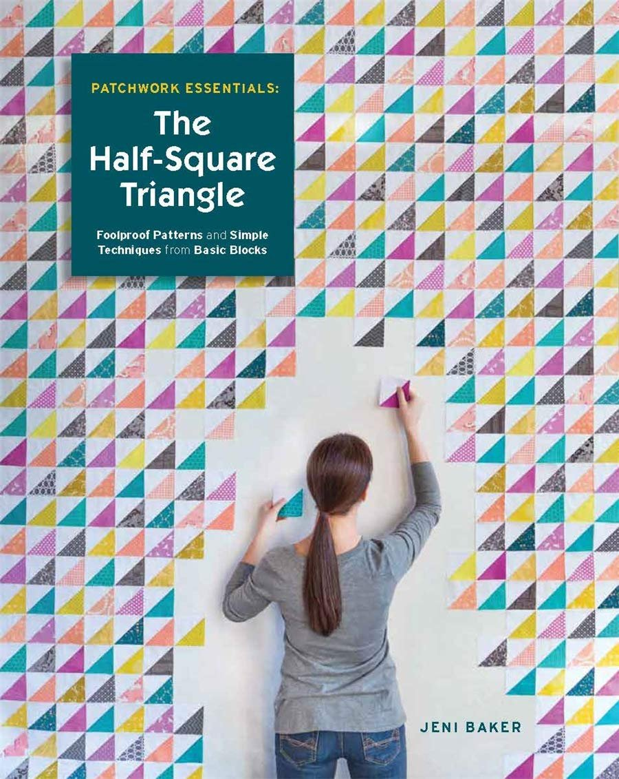 Patchwork Essentials: The Half-Square Triangle by Jeni Baker