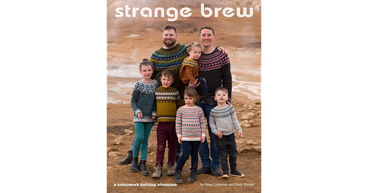 Strange Brew: A Colourwork Knitting Adventure by Alexa Ludeman and Emily Wessel