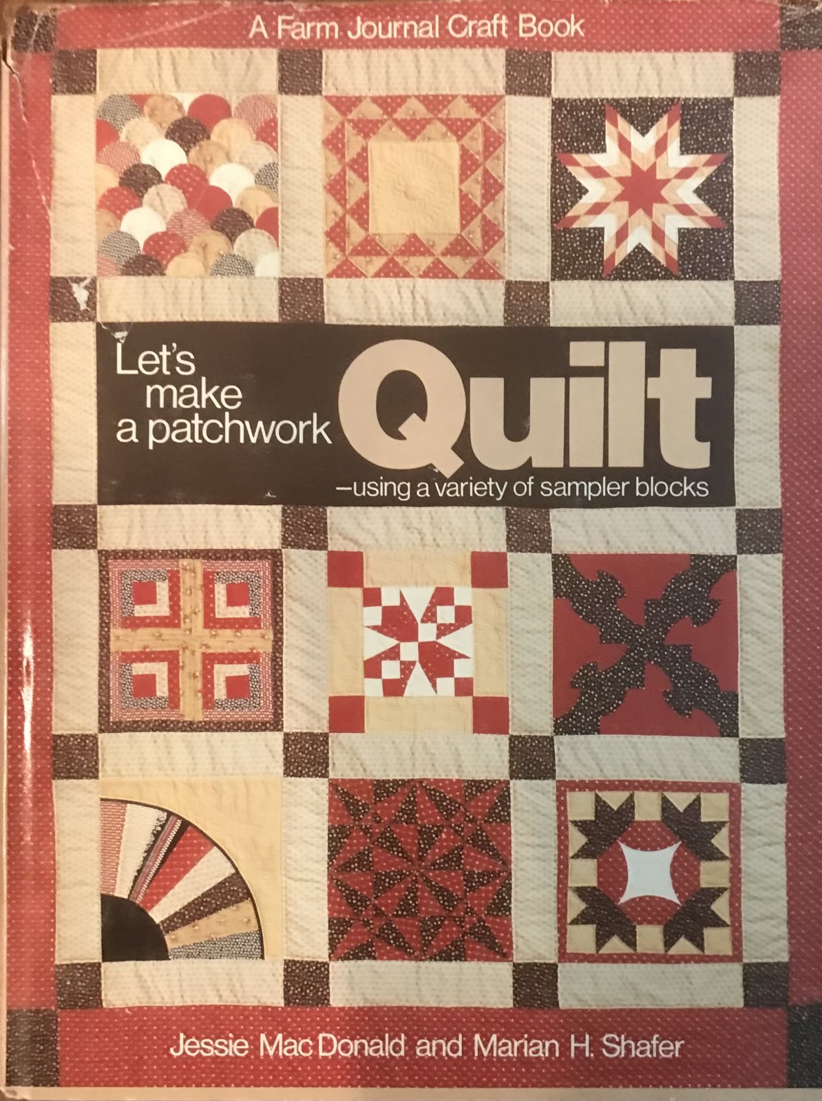 Let's Make a Patchwork Quilt: Using a Variety of Sampler Blocks (Farm journal craft books) by Jessie MacDonald and Marian H. Shafer