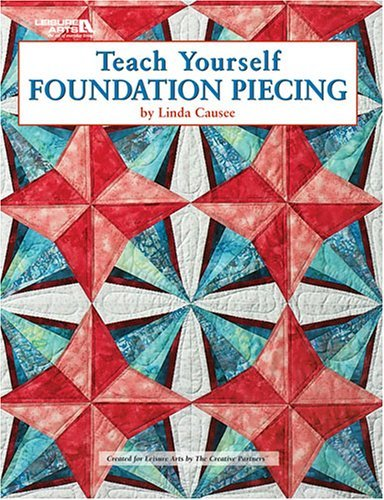 Teach Yourself Foundation Piecing by Linda Causee