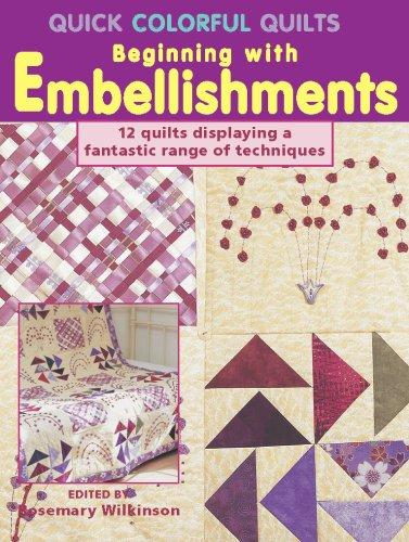 Quick Colorful Quilts Beginning with Embellishments by Rosemary Wilkinson