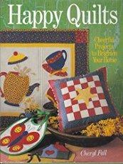 Happy Quilts: Cheerful Projects to Brighten Your Home by Cheryl Fall