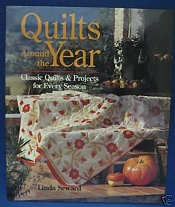 Quilts around the Year: Classic Quilts & Projects for Every Season by Linda Seward