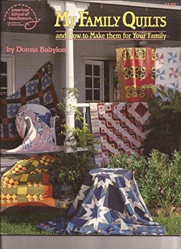 My Family Quilts and How to Make Them for Your Family by Donna Babylon