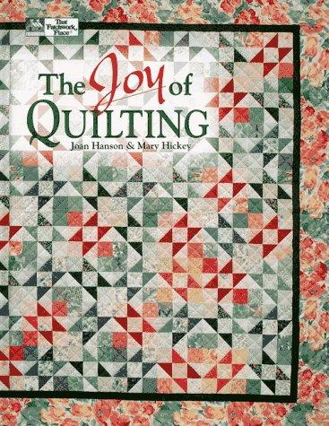The Joy of Quilting by Joan Hanson and Mary Hickey