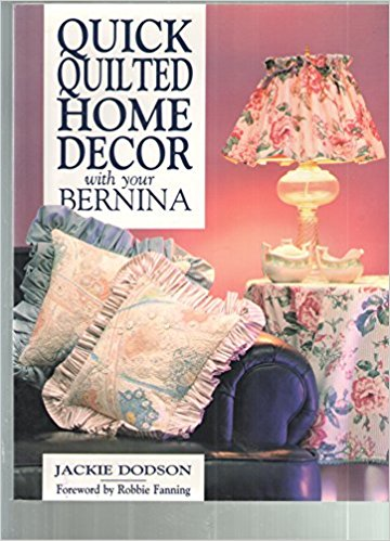 Quick Quilted Home Decor With Your Bernina by Jackie Dodson