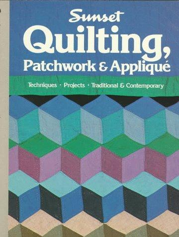 Quilting, Patchwork & Applique: Techniques & Projects, Traditional & Contemporary Designs