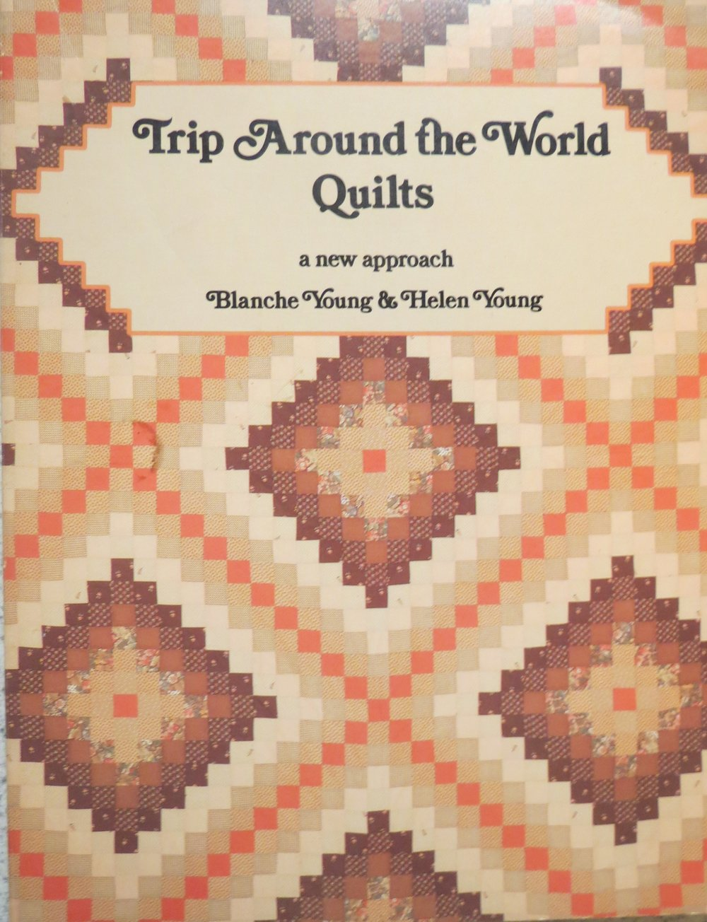 Trip Around the World Quilts: a New Approach by Blanche Young & Helen Young