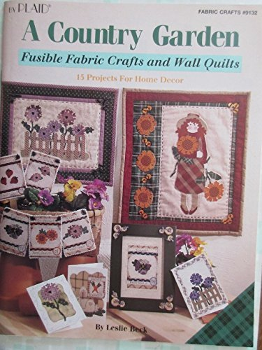 Country Garden: Fusible Fabric Crafts and Wall Quilts by Leslie Beck