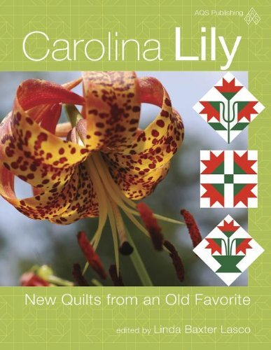 Carolina Lily: New Quilts from an Old Favorite edited by Linda Baxter Lasco