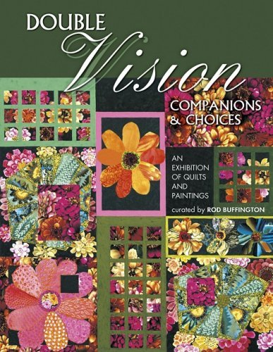 Double Vision Companions and Choices: An Exhibition of Quilts and Paintings curated by Rod Buffington
