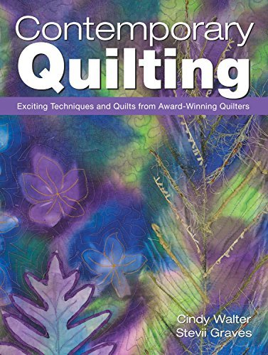 Contemporary Quilting: Exciting Techniques and Quilts from Award-Winning Quilters by Cindy Walters and Stevii Graves