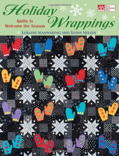 Holiday Wrappings: Quilts to Welcome the Season by Loraine Manwaring and Susan Nelsen
