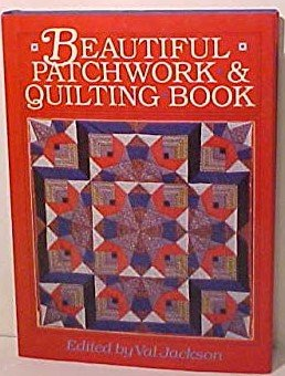 Beautiful Patchwork & Quilting Book edited by Val Jackson