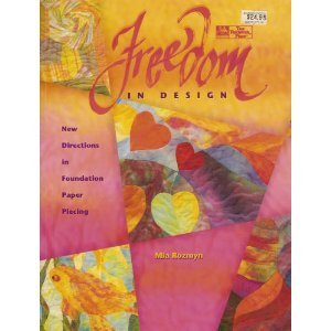 Freedom in Design: New Directions in Foundation Paper Piecing by Mia Rozmyn