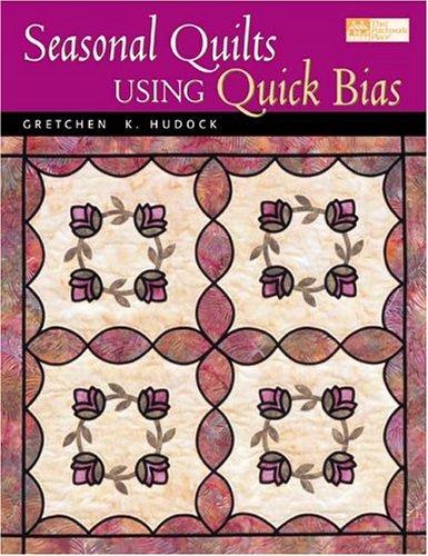 Seasonal Quilts Using Quick Bias by Gretchen K. Hudock