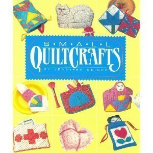 Small Quilt Crafts by Jennifer Geiger